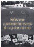 reflexiones y pensamientos oscuros de un purista del tenis-antonio dominguez-9788494737831