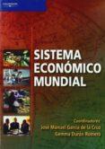 SISTEMA ECONOMICO MUNDIAL - 9788497323031 - JOSE MANUEL GARCIA DE LA CRUZ