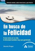 EN BUSCA DE LA FELICIDAD: COMO TODO EN LA VIDA, LA FELICIDAD TAMB IEN HAY QUE GANARSELA - 9788497353731 - DENNIS PRAGGER