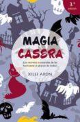 MAGIA CASERA: LOS SECRETOS ANCESTRALES DE LOS HECHICEROS AL ALCAN CE DE TODOS - 9788497777131 - XILEF ARON