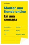 MONTAR UNA TIENDA ONLINE EN UNA SEMANA - 9788498752731 - JORGE VILLAR