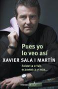 PUES YO LO VEO ASI: SOBRE LA CRISIS ECONOMICA Y MAS - 9788499087931 - XAVIER SALA I MARTIN