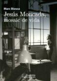 JESÚS MONCADA, MOSAIC DE VIDA - 9788499758831 - MARC BIOSCA