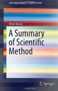 SUMMARY OF SCIENTIFIC METHOD - 9789400716131 - PETER KOSSO
