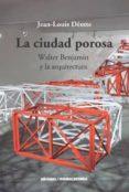 LA CIUDAD POROSA: WALTER BENJAMIN Y LA ARQUITECTURA - 9789568415631 - JEAN-LOUIS DEOTTE