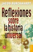 REFLEXIONES SOBRE LA HISTORIA UNIVERSAL - 9789681605131 - JACOB BURCKHARDT