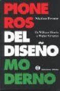 PIONEROS DEL DISEÑO MODERNO: DE WILLIAM MORRIS A WALTER GROPIUS - 9789879393031 - NIKOLAUS PEVSNER