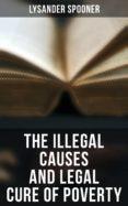 Libro en línea para descarga gratuita THE ILLEGAL CAUSES AND LEGAL CURE OF POVERTY