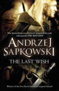 THE LAST WISH (GERALT OF RIVIA 1) - 9780575082441 - ANDRZEJ SAPKOWSKI