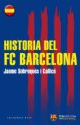 HISTORIA DEL FC BARCELONA - 9788415706441 - JAUME SOBREQUES I CALLICO