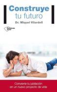 CONSTRUYE TU FUTURO - 9788416429141 - MIQUEL VILARDELL