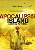APOCALIPSIS ISLAND 3: MISION AFRICA - 9788416436941 - VICENTE GARCIA