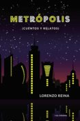 Libros de audio descargar iphone gratis METRÓPOLIS (CUENTOS Y RELATOS) RTF 9788417947941 de LORENZO  REINA