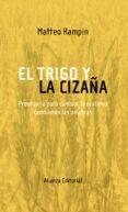 EL TRIGO Y LA CIZAÑA: PRONTUARIO PARA CAMBIAR LA REALIDAD CAMBIAN DO LAS PALABRAS - 9788420682341 - MATTEO RAMPIN