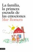 LA FAMILIA, LA PRIMERA ESCUELA DE LAS EMOCIONES - 9788423352241 - MAR ROMERA