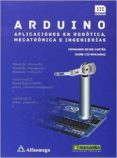 arduino: aplicaciones en robótica, mecatrónica e ingenierías-fernando reyes cortes-9788426722041