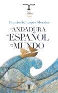 LA ANDADURA DEL ESPAÑOL POR EL MUNDO (II PREMIO ISABEL POLANCO) - 9788430608041 - HUMBERTO LOPEZ MORALES