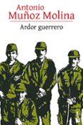 ARDOR GUERRERO - 9788432229541 - ANTONIO MUÑOZ MOLINA