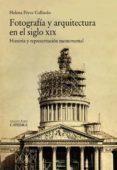 FOTOGRAFÍA Y ARQUITECTURA EN EL SIGLO XIX - 9788437634241 - HELENA PEREZ GALLARDO