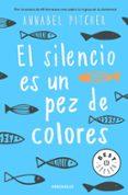 el silencio es un pez de colores-annabel pitcher-9788466341141