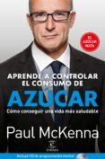 APRENDA A CONTROLAR EL CONSUMO DE AZUCAR: COMO CONSEGUIR UNA VIDA MAS SALUDABLE - 9788467052541 - PAUL MCKENNA