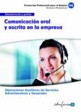 UFO0521. COMUNICACION ORAL Y ESCRITA EN LA EMPRESA. CERTIFICADO D E PROFESIONALIDAD. OPERACIONES AUXILIARES DE SERVICIOS ADMINISTRATIVOS Y GENERALES. FAMILIA PROFESIONAL ADMINISTRACION Y GESTION - 9788467684841 - VV.AA.