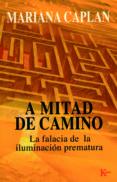 A MITAD DE CAMINO: LA FALACIA DE LA ILUMINACION PREMATURA - 9788472455641 - MARIANA CAPLAN