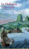 LA HABANA, 1550-1600. TIERRA, HOMBRES Y MERCADO - 9788477378341 - MARCOS ARRIAGA MESA
