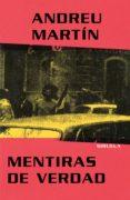 MENTIRAS DE VERDAD - 9788478445141 - ANDREU MARTIN