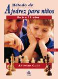 METODO DE AJEDREZ PARA NIÑOS DE 6 A 12 AÑOS - 9788479025441 - ANTONIO GUDE