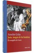 JESUS, IMAGEN DE LOS HOMBRES: EL EVANGELIO DE LUCAS - 9788481695441 - ANSELM GRUN