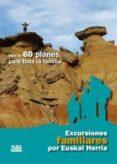 EXCURSIONES FAMILIARES POR EUSKAL HERRIA: MAS DE 60 PLANES PARA T ODA LA FAMILIA - 9788482165141 - VV.AA.