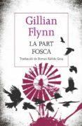 LA PART FOSCA - 9788482647241 - GILLIAN FLYNN