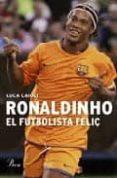 RONALDINHO, UN FUTBOLISTA FELIÇ - 9788484379041 - LUCA CAIOLI