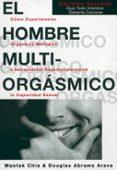 EL HOMBRE MULTIORGASMICO. COMO EXPERIMENTAR ORGASMOS MULTIPLES E NCREMENTAR ESPECTACULARMENTE LA CAPACIDAD SEXUAL - 9788488066541 - MANTAK CHIA