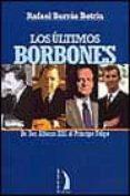 LOS ULTIMOS BORBONES, DE DON ALFONSO XIII AL PRINCIPE FELIPE - 9788489644441 - RAFAEL BORRAS BETRIU