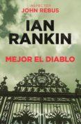 MEJOR EL DIABLO - 9788490568941 - IAN RANKIN