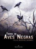 TIERRA DE AVES NEGRAS (EBOOK) - 9788491156741 - FELIX IGLESIAS VAZQUEZ