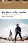 Descarga gratuita de libros de audio de itune. SIN DÓLARES NO HAY ATAÚDES. 50 EJEMPLOS DEL WESTERN MEDITERRÁNEO in Spanish PDB PDF FB2 9788491805441