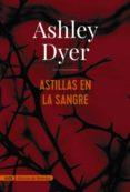 astillas en la sangre (adn) (ebook)-ashley dyer-9788491810841