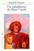 UN CABALLERETE DE BEAR CREEK - 9788492492541 - ROBERT E. HOWARD