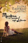 MIENTRAS EL CORAZON SIGA LATIENDO - 9788494236341 - ELENA CASTILLO CASTRO