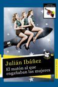 EL MATON AL QUE ENGAÑABAN LAS MUJERES - 9788494626241 - JULIAN IBAÑEZ GARCIA