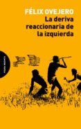 LA DERIVA REACCIONARIA DE LA IZQUIERDA - 9788494816741 - FELIX OVEJERO