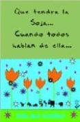 QUE TENDRA LA SOJA, CUANDO TODOS HABLAN DE ELLA... - 9788495052841 - ANA BEATRIZ MORENO DIAZ