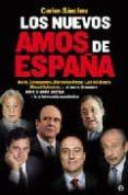 LOS NUEVOS AMOS DE ESPAÑA: BOTIN, ENTRECANALES, FLORENTINO PEREZ, LUIS DEL RIVERO, MIGUEL SEBASTIAN...: EL PACTO DE SANGRE ENTRE ELPODER POLITICO Y LA ARISTOCRACIA ECONOMICA - 9788497345941 - CARLOS SANCHEZ