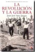 LA REVOLUCION Y LA GUERRA - 9788497390941 - JUAN JOSE SANZ JARQUE