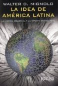 LA IDEA DE AMERICA LATINA: LA HERIDA COLONIAL Y LA OPCION DECOLON IAL - 9788497840941 - WALTER D. MIGNOLO