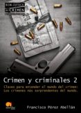 CRIMEN Y CRIMINALES 2: CLAVES PARA ENTENDER EL MUNDO DEL CRIMEN. LOS CRIMENES MAS SORPRENDENTES DEL MUNDO - 9788499670041 - FRANCISCO PEREZ ABELLAN