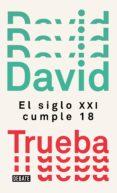 EL SIGLO XXI CUMPLE 18 (EBOOK) - 9788499929941 - DAVID TRUEBA